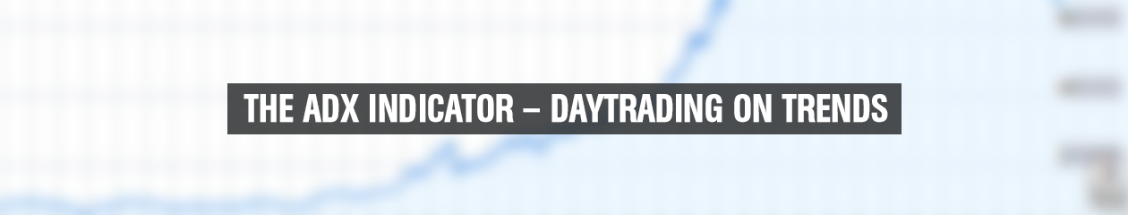 The ADX Indicator – Daytrading on trends - DaytraderLand - Learn How